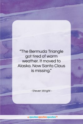 """Steven Wright quote: """"The Bermuda Triangle got tired of warm…""""- at QuotesQuotesQuotes.com"""