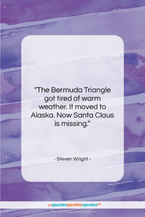 "Steven Wright quote: ""The Bermuda Triangle got tired of warm…""- at QuotesQuotesQuotes.com"