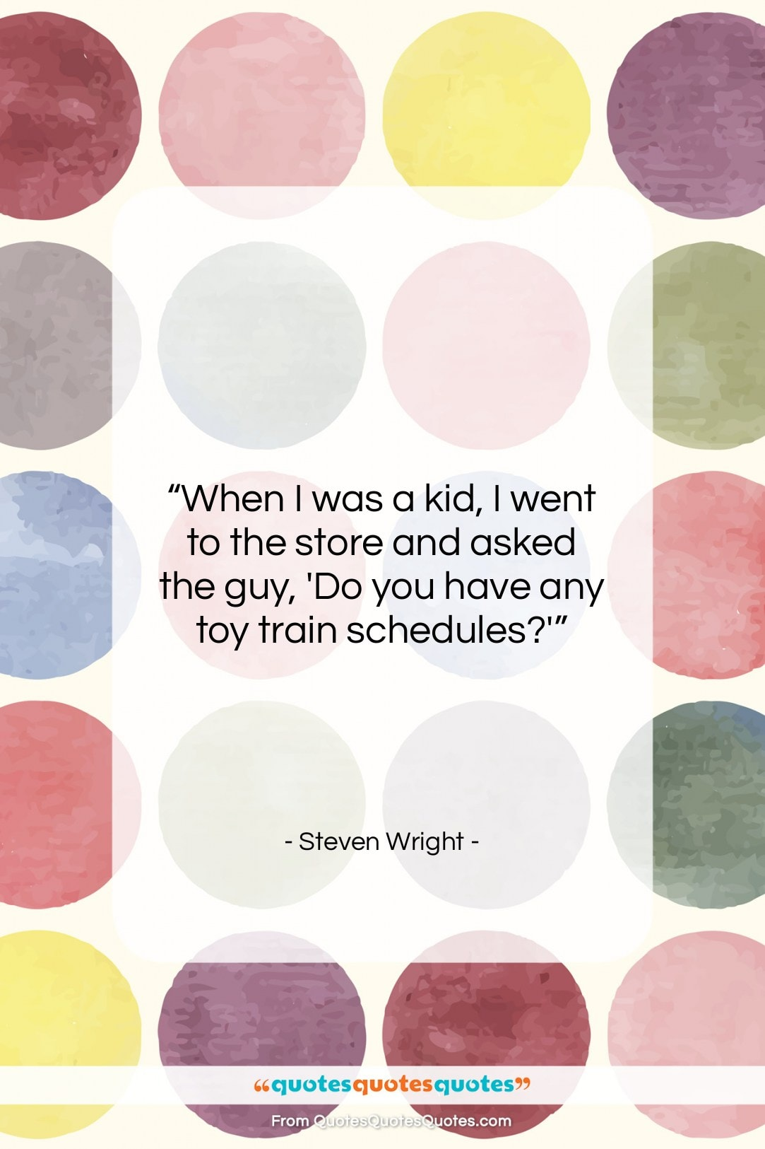 """Steven Wright quote: """"When I was a kid, I went…""""- at QuotesQuotesQuotes.com"""