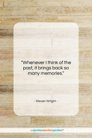 "Steven Wright quote: ""Whenever I think of the past, it…""- at QuotesQuotesQuotes.com"