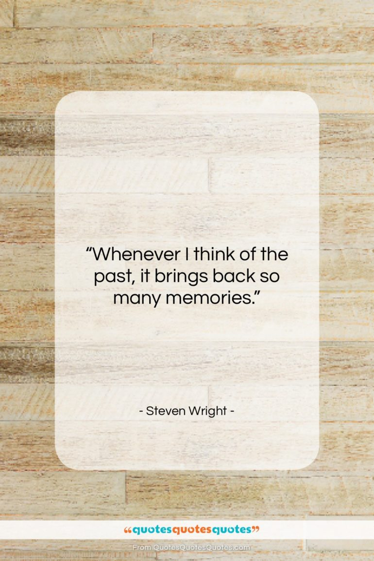 """Steven Wright quote: """"Whenever I think of the past, it…""""- at QuotesQuotesQuotes.com"""