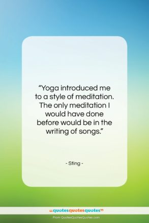 "Sting quote: ""Yoga introduced me to a style of…""- at QuotesQuotesQuotes.com"