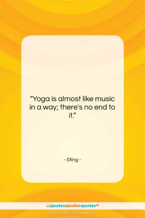 "Sting quote: ""Yoga is almost like music in a…""- at QuotesQuotesQuotes.com"