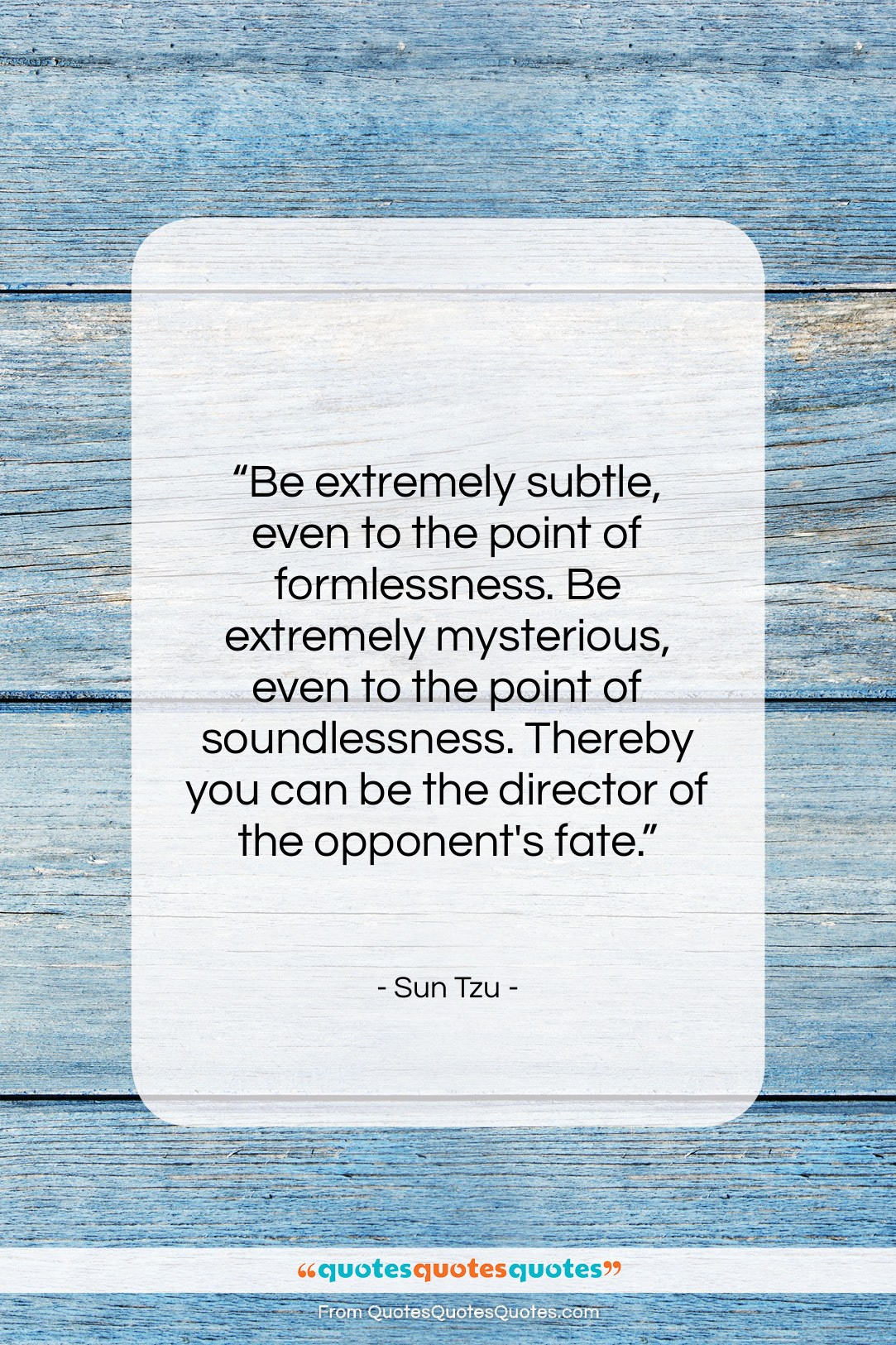 """Sun Tzu quote: """"Be extremely subtle, even to the point…""""- at QuotesQuotesQuotes.com"""