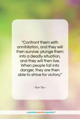 """Sun Tzu quote: """"Confront them with annihilation, and they will…""""- at QuotesQuotesQuotes.com"""