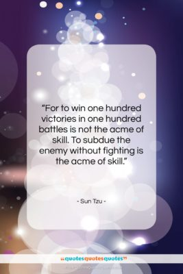 """Sun Tzu quote: """"For to win one hundred victories in…""""- at QuotesQuotesQuotes.com"""