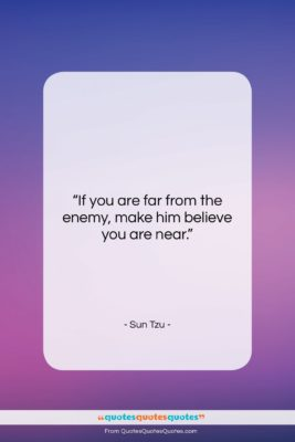 """Sun Tzu quote: """"If you are far from the enemy,…""""- at QuotesQuotesQuotes.com"""