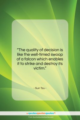"""Sun Tzu quote: """"The quality of decision is like the…""""- at QuotesQuotesQuotes.com"""