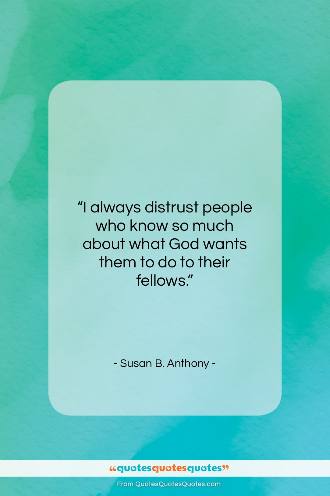 "Susan B. Anthony quote: ""I always distrust people who know so…""- at QuotesQuotesQuotes.com"