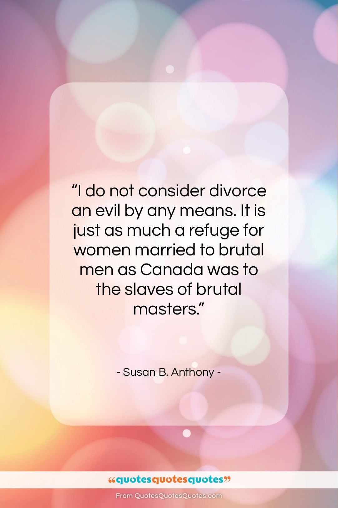 """Susan B. Anthony quote: """"I do not consider divorce an evil…""""- at QuotesQuotesQuotes.com"""