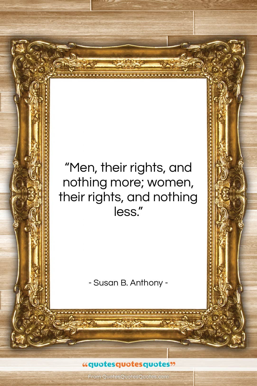 """Susan B. Anthony quote: """"Men, their rights, and nothing more; women,…""""- at QuotesQuotesQuotes.com"""