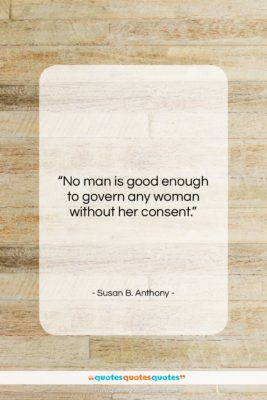 """Susan B. Anthony quote: """"No man is good enough to govern…""""- at QuotesQuotesQuotes.com"""