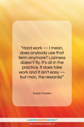 """Susan Powter quote: """"Hard work — I mean, does anybody…""""- at QuotesQuotesQuotes.com"""
