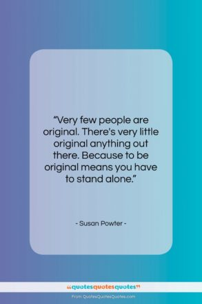 """Susan Powter quote: """"Very few people are original. There's very…""""- at QuotesQuotesQuotes.com"""