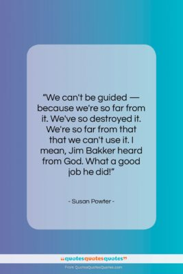 """Susan Powter quote: """"We can't be guided — because we're…""""- at QuotesQuotesQuotes.com"""