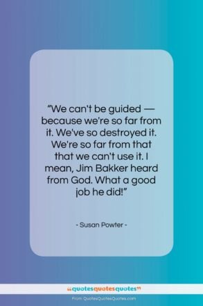 "Susan Powter quote: ""We can't be guided — because we're…""- at QuotesQuotesQuotes.com"