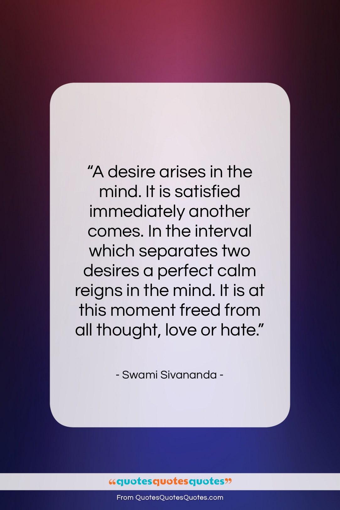 "Swami Sivananda quote: ""A desire arises in the mind. It…""- at QuotesQuotesQuotes.com"