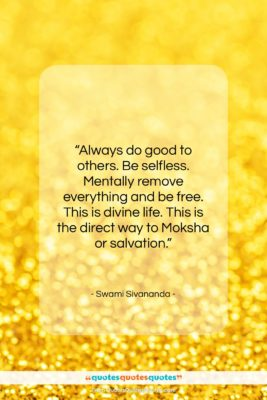 """Swami Sivananda quote: """"Always do good to others. Be selfless….""""- at QuotesQuotesQuotes.com"""