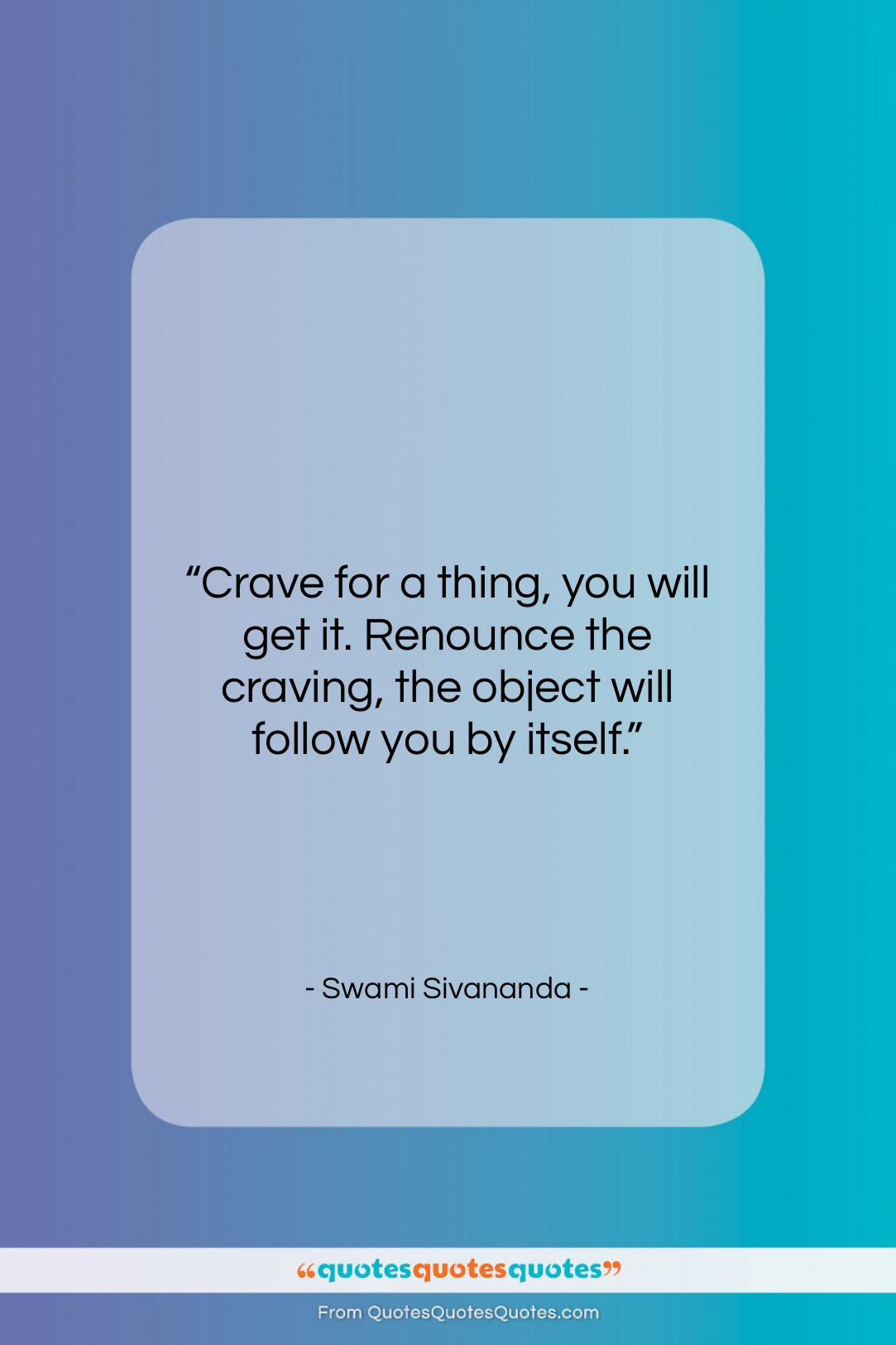 """Swami Sivananda quote: """"Crave for a thing, you will get…""""- at QuotesQuotesQuotes.com"""