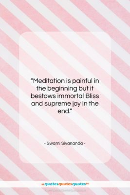 """Swami Sivananda quote: """"Meditation is painful in the beginning but…""""- at QuotesQuotesQuotes.com"""