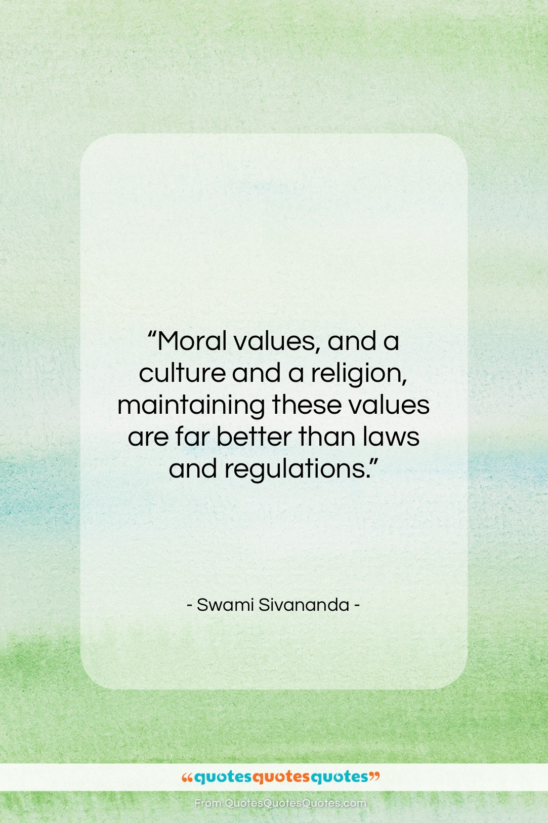 """Swami Sivananda quote: """"Moral values, and a culture and a…""""- at QuotesQuotesQuotes.com"""