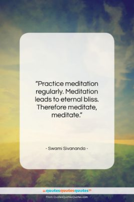 """Swami Sivananda quote: """"Practice meditation regularly. Meditation leads to eternal…""""- at QuotesQuotesQuotes.com"""