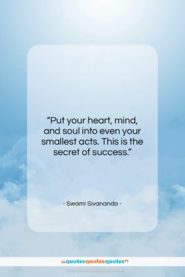 "Swami Sivananda quote: ""Put your heart, mind, and soul into…""- at QuotesQuotesQuotes.com"