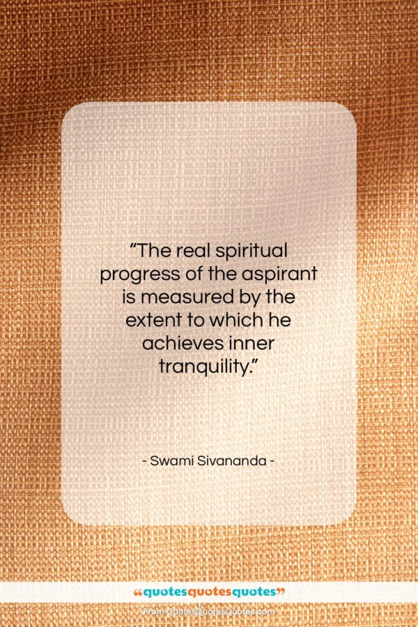 "Swami Sivananda quote: ""The real spiritual progress of the aspirant…""- at QuotesQuotesQuotes.com"