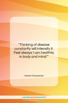 """Swami Sivananda quote: """"Thinking of disease constantly will intensify it….""""- at QuotesQuotesQuotes.com"""