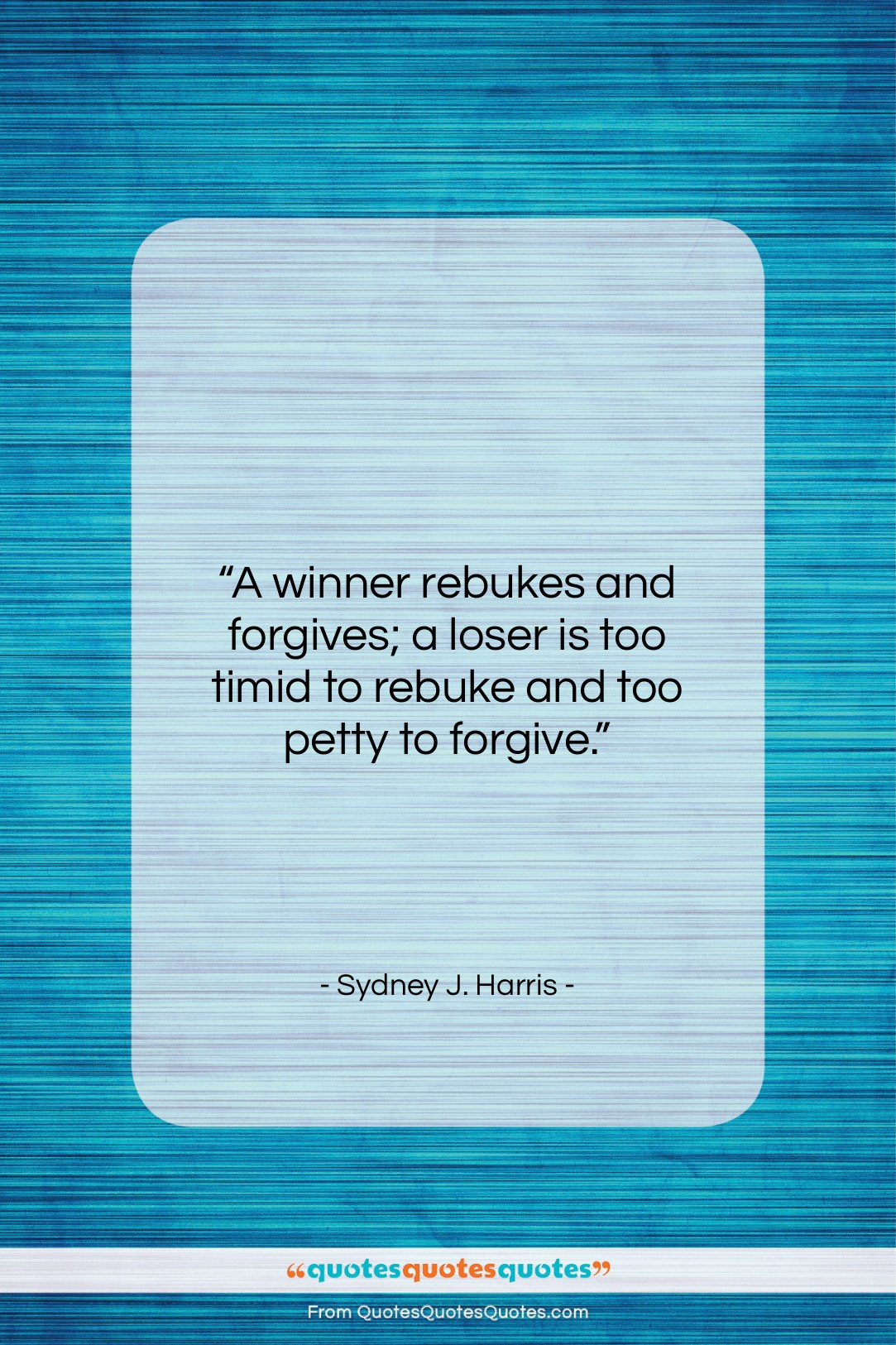"""Sydney J. Harris quote: """"A winner rebukes and forgives; a loser…""""- at QuotesQuotesQuotes.com"""
