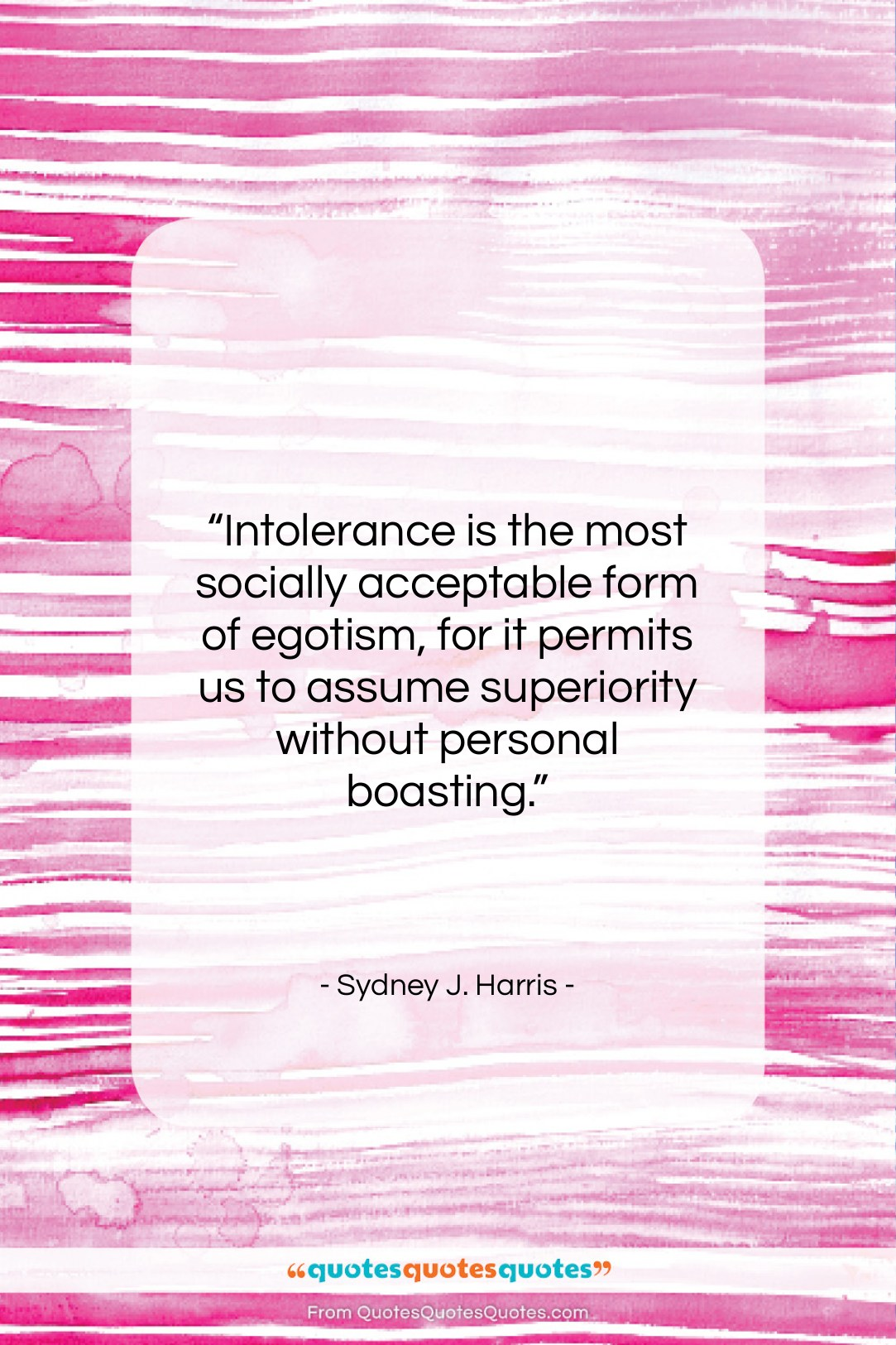 """Sydney J. Harris quote: """"Intolerance is the most socially acceptable form…""""- at QuotesQuotesQuotes.com"""