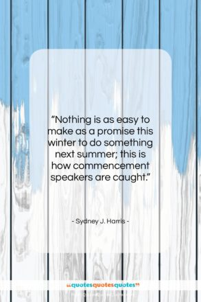 """Sydney J. Harris quote: """"Nothing is as easy to make as…""""- at QuotesQuotesQuotes.com"""