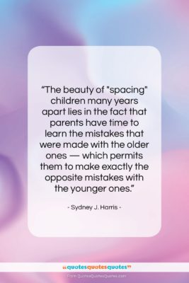"""Sydney J. Harris quote: """"The beauty of """"spacing"""" children many years…""""- at QuotesQuotesQuotes.com"""