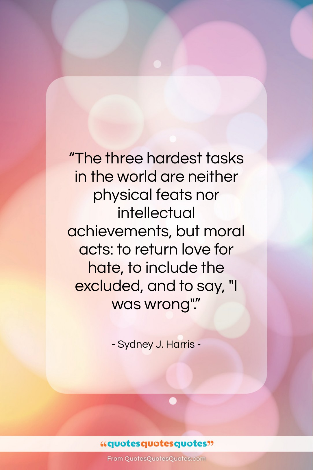 """Sydney J. Harris quote: """"The three hardest tasks in the world…""""- at QuotesQuotesQuotes.com"""