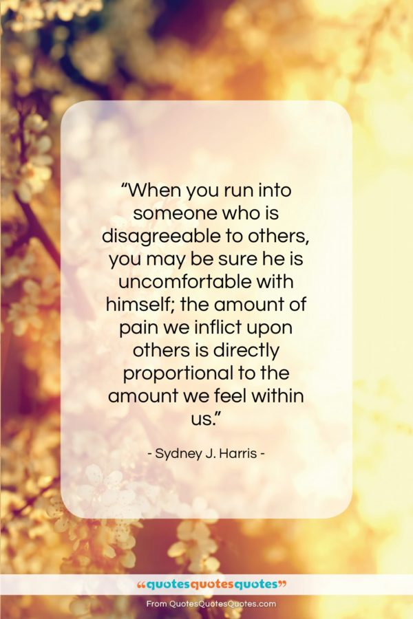 """Sydney J. Harris quote: """"When you run into someone who is…""""- at QuotesQuotesQuotes.com"""