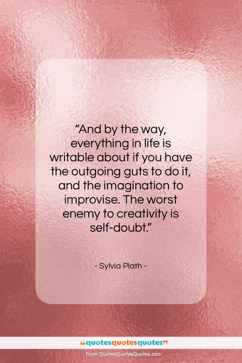 """Sylvia Plath quote: """"And by the way, everything in life…""""- at QuotesQuotesQuotes.com"""