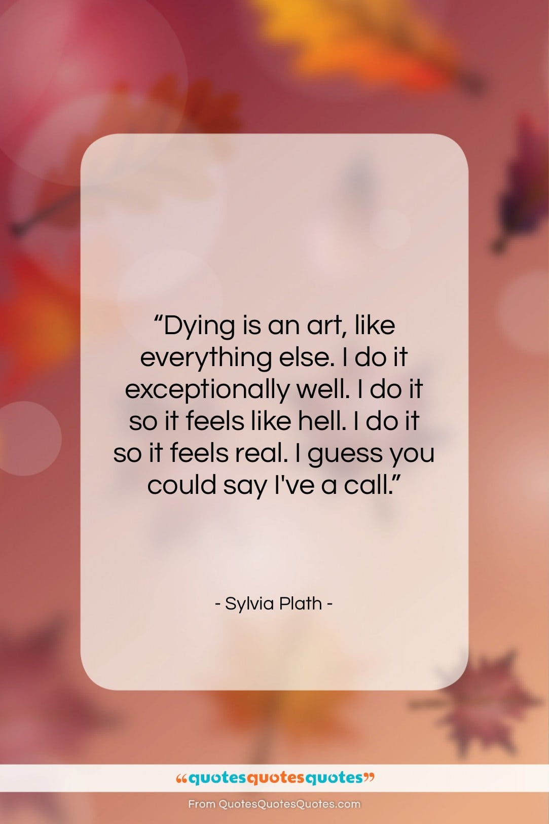 """Sylvia Plath quote: """"Dying is an art, like everything else….""""- at QuotesQuotesQuotes.com"""