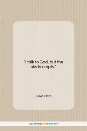 """Sylvia Plath quote: """"I talk to God, but the sky…""""- at QuotesQuotesQuotes.com"""