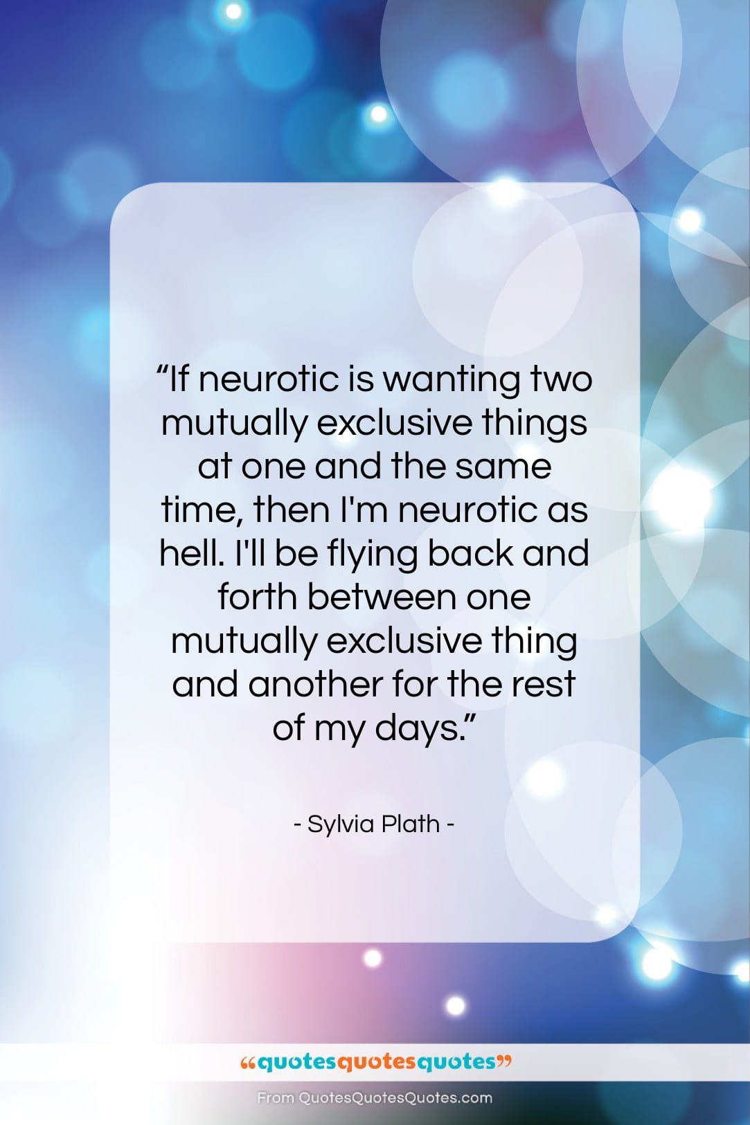 """Sylvia Plath quote: """"If neurotic is wanting two mutually exclusive…""""- at QuotesQuotesQuotes.com"""