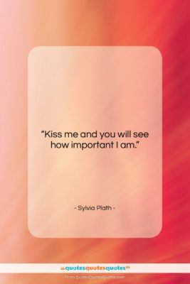 "Sylvia Plath quote: ""Kiss me and you will see how…""- at QuotesQuotesQuotes.com"