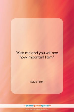 """Sylvia Plath quote: """"Kiss me and you will see how…""""- at QuotesQuotesQuotes.com"""