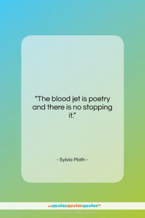 """Sylvia Plath quote: """"The blood jet is poetry and there…""""- at QuotesQuotesQuotes.com"""