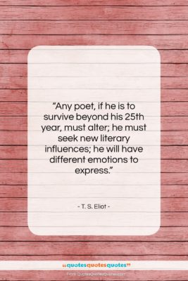 """T. S. Eliot quote: """"Any poet, if he is to survive…""""- at QuotesQuotesQuotes.com"""
