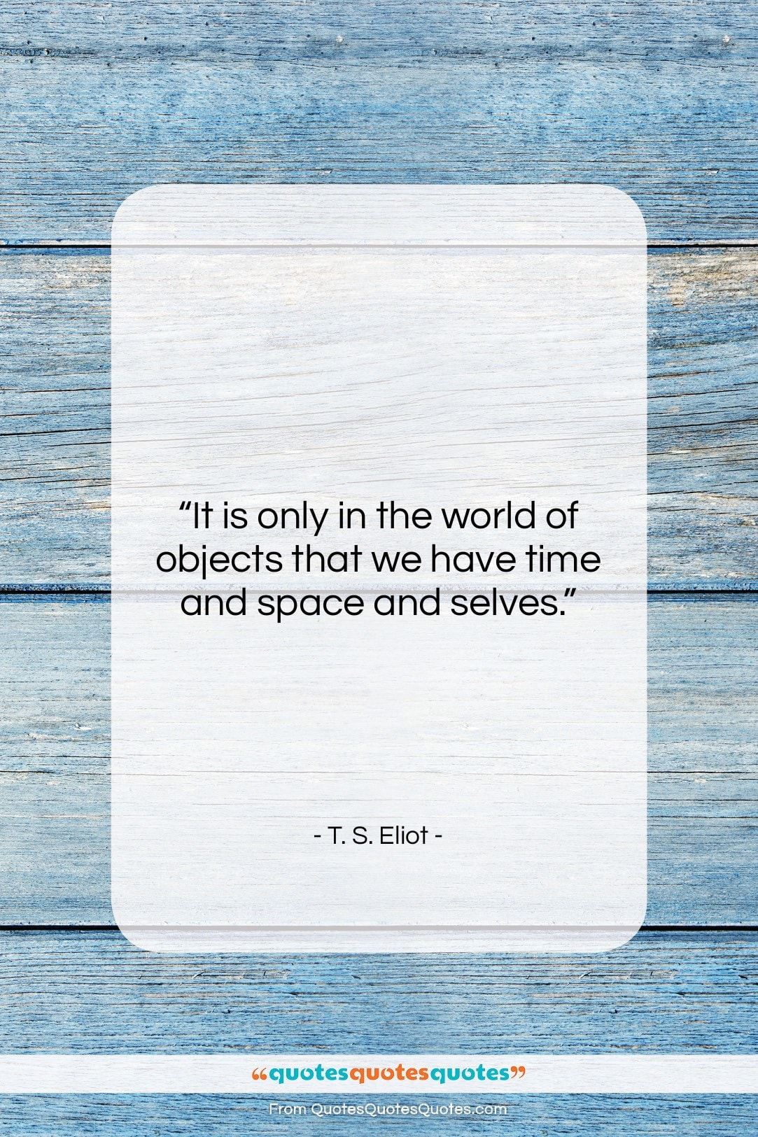 """T. S. Eliot quote: """"It is only in the world of…""""- at QuotesQuotesQuotes.com"""