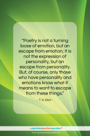 """T. S. Eliot quote: """"Poetry is not a turning loose of…""""- at QuotesQuotesQuotes.com"""