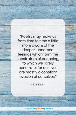 """T. S. Eliot quote: """"Poetry may make us from time to…""""- at QuotesQuotesQuotes.com"""
