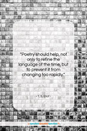 """T. S. Eliot quote: """"Poetry should help, not only to refine…""""- at QuotesQuotesQuotes.com"""