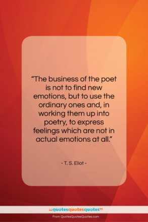 """T. S. Eliot quote: """"The business of the poet is not…""""- at QuotesQuotesQuotes.com"""