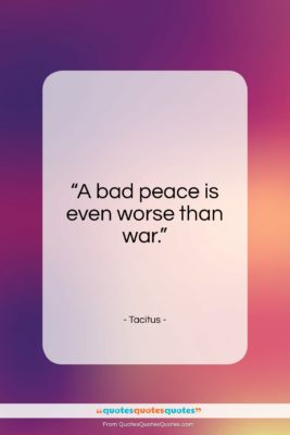 """Tacitus quote: """"A bad peace is even worse than…""""- at QuotesQuotesQuotes.com"""