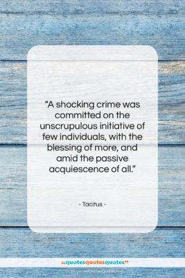 """Tacitus quote: """"A shocking crime was committed on the…""""- at QuotesQuotesQuotes.com"""